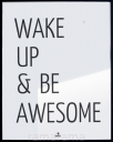 Grafika tekstowa №168 - WAKE UP AND BE AWESOME