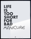 Grafika tekstowa №152 - LIFE IS TO SHORT FOR BAD MANICURE