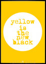Grafika tekstowa №220 - YELLOW IS THE NEW BLACK
